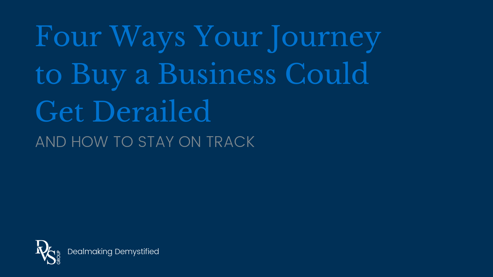 Four Ways Your Journey to Buy a Business Could be Derailed