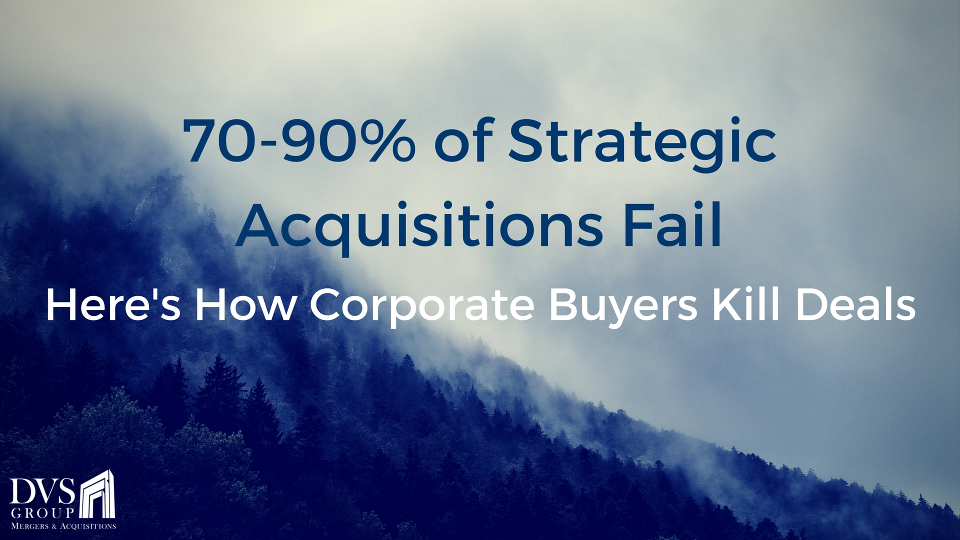 70-90% of Strategic Acquisitions Fail - Here's How Corporate Buyers Kill Deals