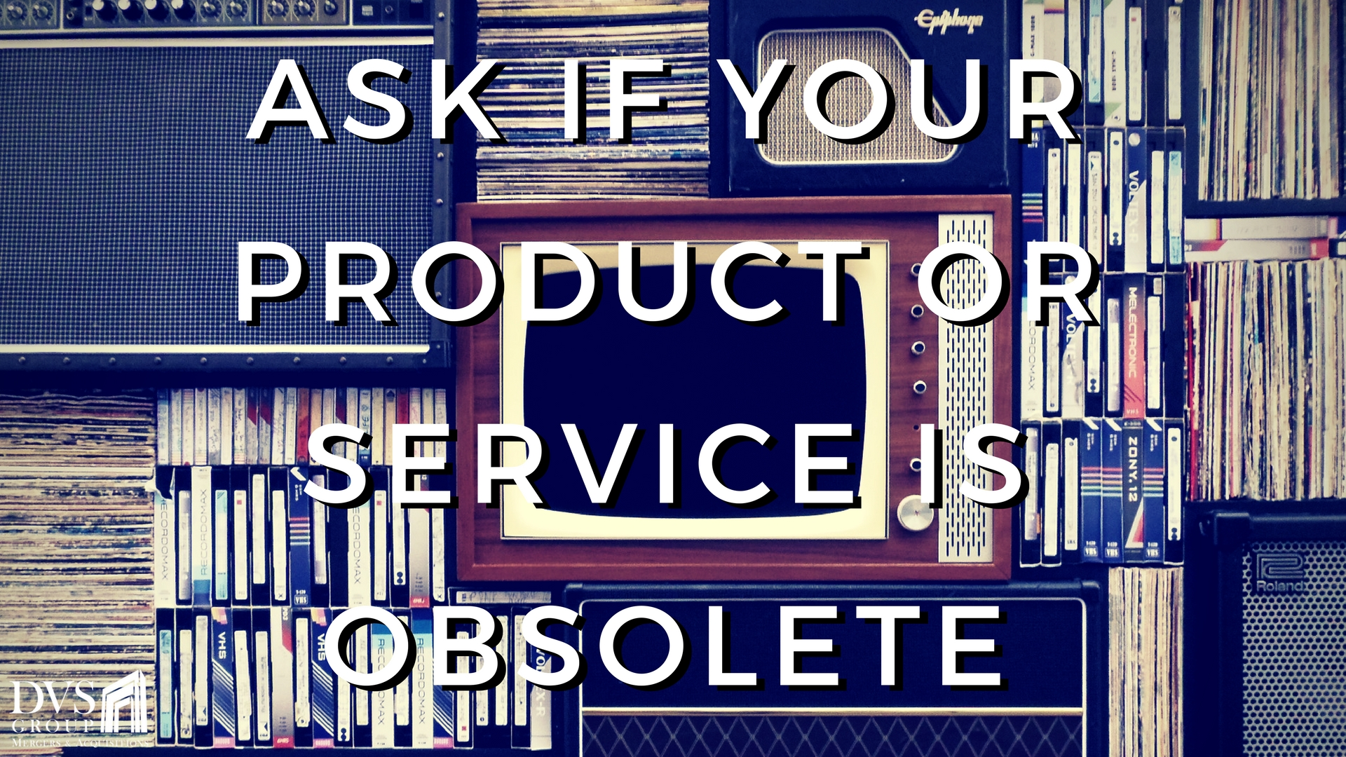 5. Ask If Your Product or Service is Obsolete