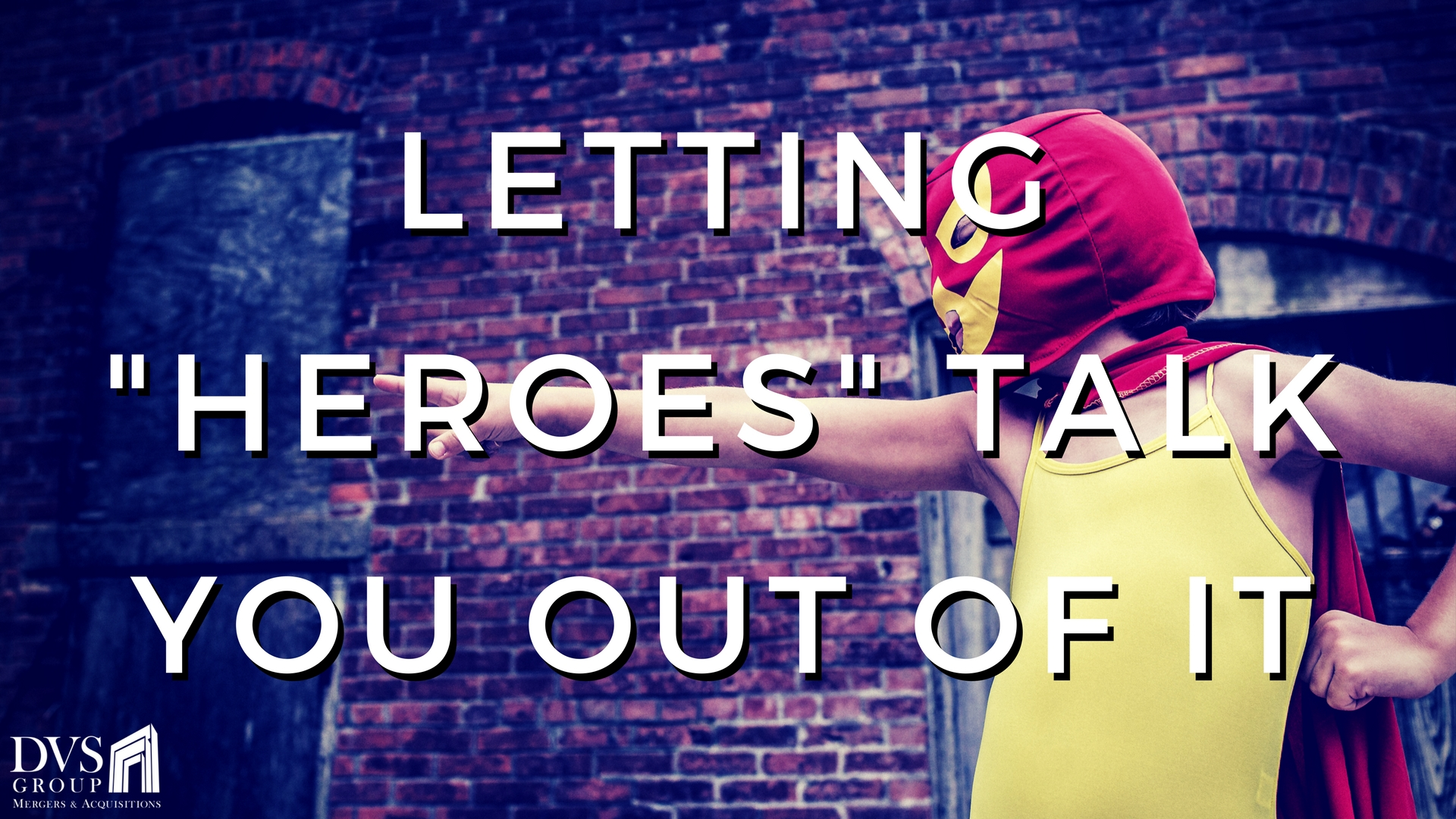 Letting Heroes Talk You Out of It