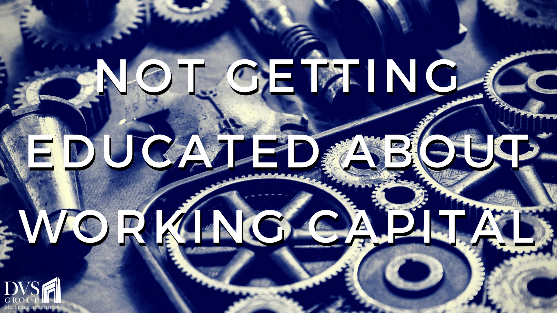 Not Getting Educated About Working Capital