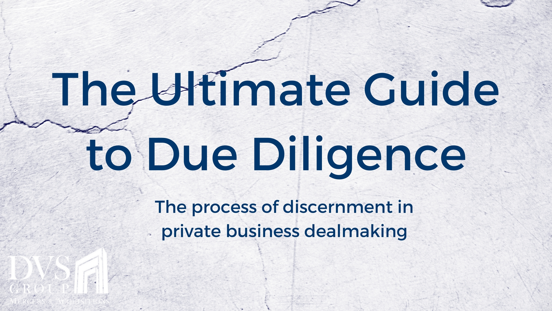 The Ultimate Guide to Due Diligence - the process of discernment in private business dealmaking