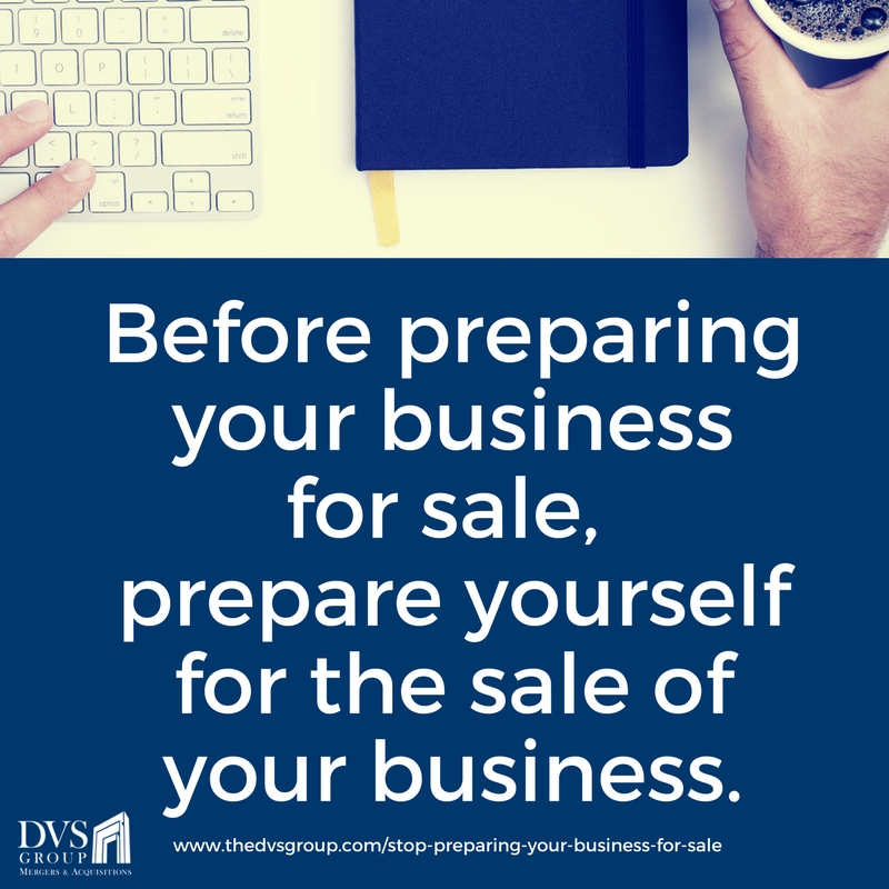 Before preparing your business for sale, prepare yourself for the sale of your business